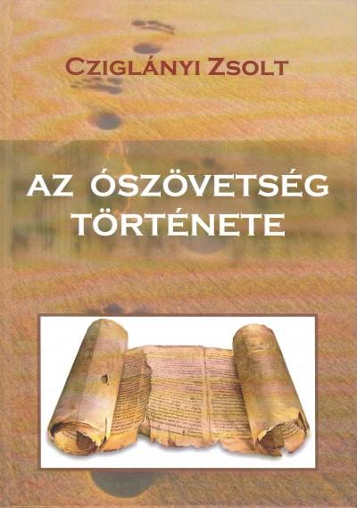 Cziglányi Zsolt - Az Ószövetség története
