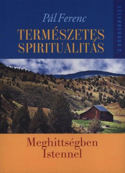 TERMÉSZETES SPIRITUALITÁS - MEGHITTSÉGBEN ISTENNEL