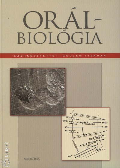 Zelles Tivadar  (Szerk.) - Orálbiológia