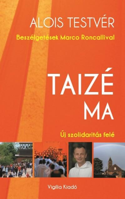 Frére Alois - Taizé ma - Új szolidaritás felé