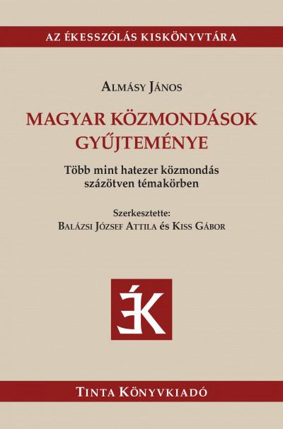 Almásy János - Balázsi József Attila  (Szerk.) - Kiss Gábor  (Szerk.) - Magyar közmondások gyűjteménye