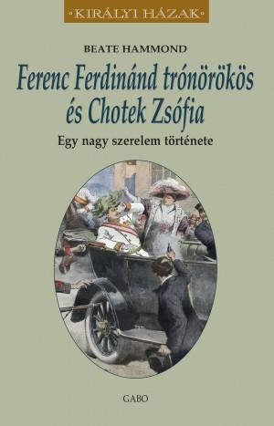 Beate Hammond - Ferenc Ferdin�nd tr�n�r�k�s �s Chotek Zs�fia