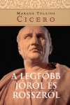 Marcus Tullius Cicero - A legf�bb j�r�l �s rosszr�l