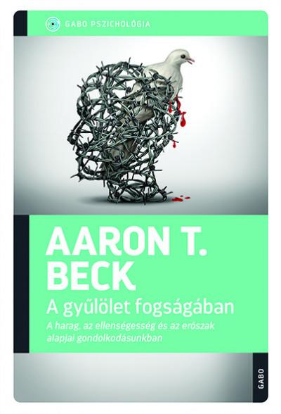 Aaron T. Beck - A gyűlölet fogságában