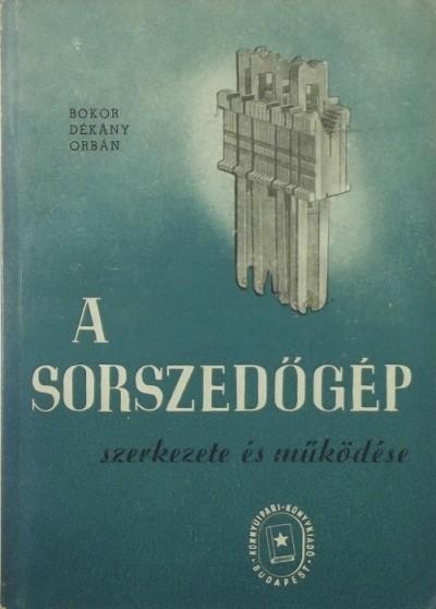 Bokor László - Dékány István - Dr. Orbán József - A sorszedőgép szerkezete és működése