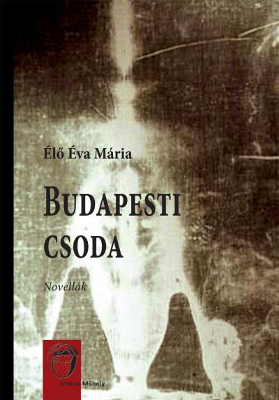 Élő Éva Mária - Budapesti csoda