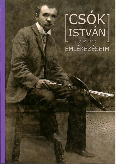 Révész Emese  (Szerk.) - Csók István (1865-1961): Emlékezéseim