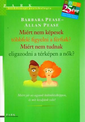 Allan Pease - Barbara Pease - Mi�rt nem k�pesek t�bbfel� figyelni a f�rfiak? Mi�rt nem k�pesek eligazodni a n�k a t�rk�pen?