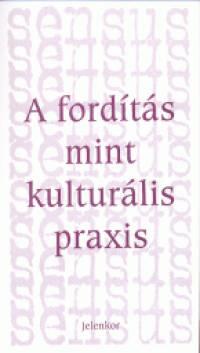 A FORDÍTÁS MINT KULTURÁLIS PRAXIS