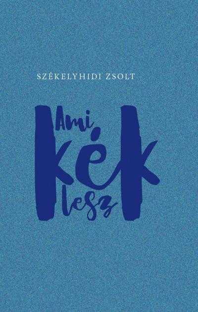 Székelyhidi Zsolt - Ami kék lesz