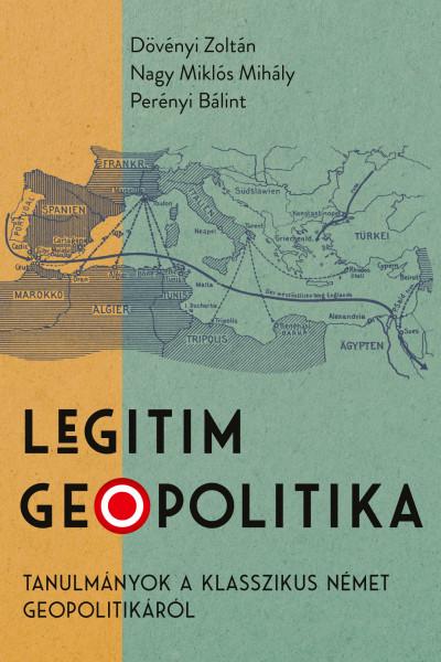 Dövényi Zoltán - Nagy Miklós Mihály - Perényi Bálint - Legitim geopolitika