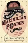 J.w. Ironmonger - The Notable Brain of Maximilian Ponder