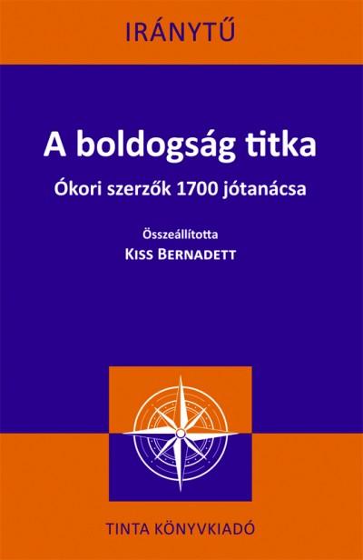 Kiss Bernadett  (Szerk.) - A boldogság titka