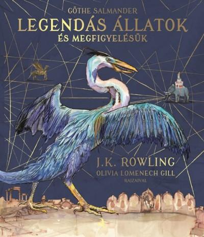 J. K. Rowling - Legendás állatok és megfigyelésük - Illusztrált kiadás
