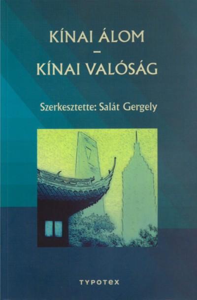 Salát Gergely  (Szerk.) - Kínai álom - Kínai valóság