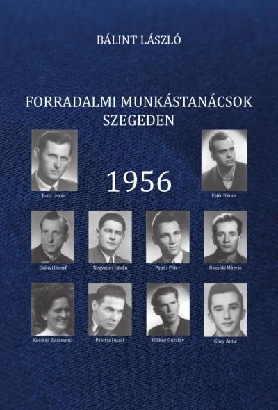 Bálint László - Forradalmi munkástanácsok Szegeden - 1956