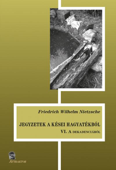 Friedrich Nietzsche - Jegyzetek a kései hagyatékból VI.