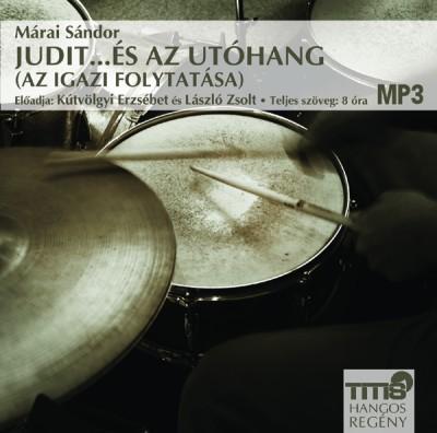 Márai Sándor - Kútvölgyi Erzsébet - László Zsolt - Judit_ és az utóhang - (Az Igazi folytatása) - Hangoskönyv MP3