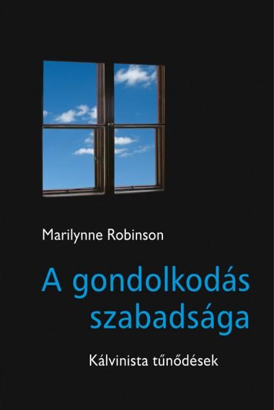 Marilynne Robinson - A gondolkodás szabadsága