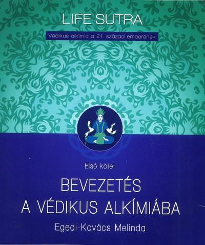 Egedi-Kovács Melinda - Bevezetés a védikus alkímiába