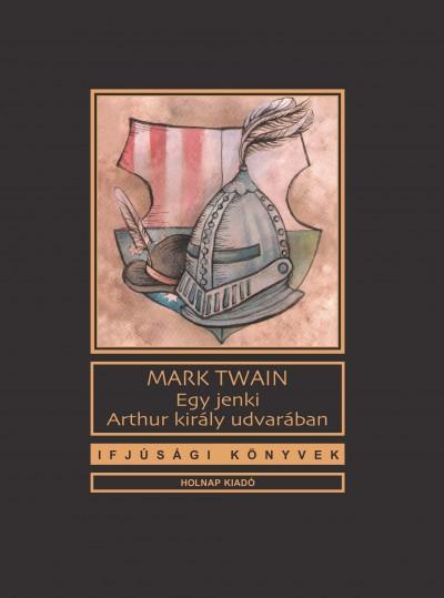 Mark Twain - Egy jenki Arthur király udvarában