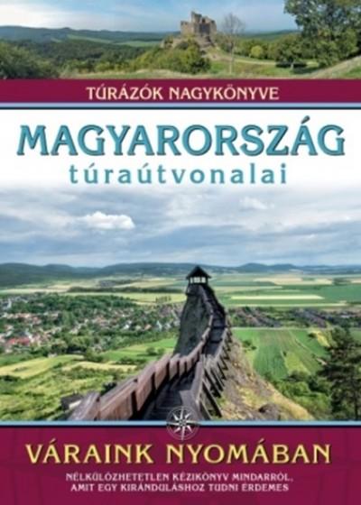 Dr. Nagy Balázs  (Szerk.) - Magyarország túraútvonalai - Váraink nyomában