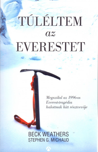 Stephen G. Michaud - Beck Weathers - Túléltem az Everestet