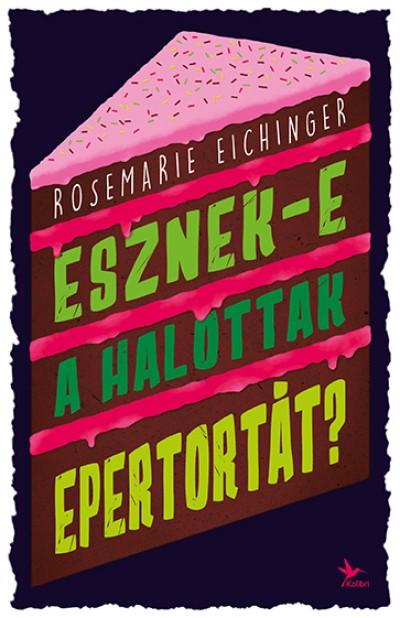 Rosemarie Eichinger - Esznek-e a halottak epertortát?