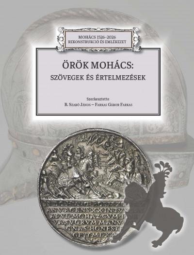 B. Szabó János  (Szerk.) - Farkas Gábor Farkas  (Szerk.) - Örök Mohács