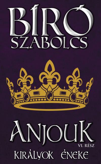 Bíró Szabolcs - Anjouk VI. - Királyok éneke
