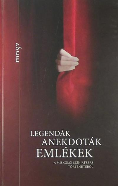 Dobrossy István  (Szerk.) - Gyarmati Béla  (Szerk.) - Legendák, anekdoták, emlékek a miskolci színjátszás történetéből