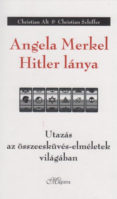 Christian Alt - Christian Schiffer - Angela Merkel Hitler lánya