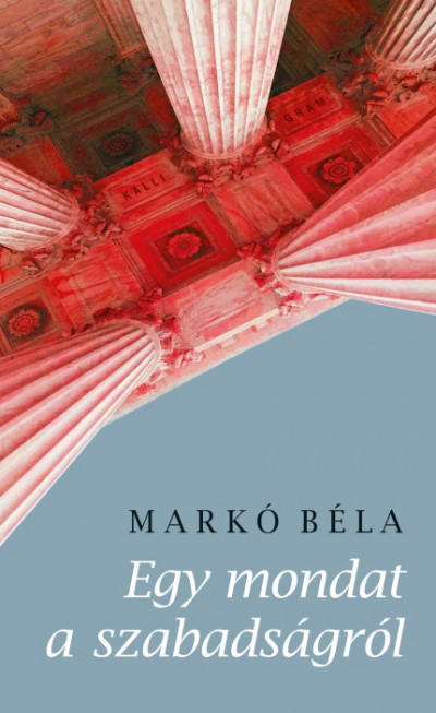 Markó Béla - Egy mondat a szabadságról