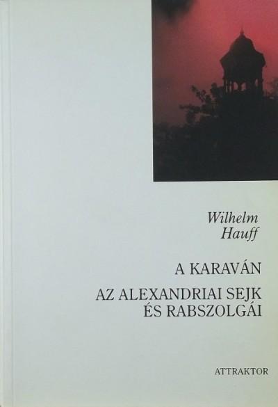 Wilhelm Hauff - A karaván - Az alexandriai sejk és rabszolgái