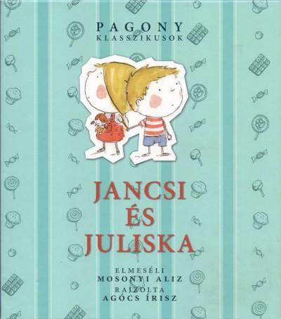 Jacob Grimm - Carl Wilhelm Grimm - Mosonyi Aliz - Jancsi és Juliska