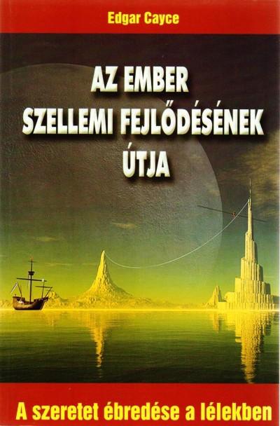 Edgar Cayce - Ladányi Lóránd  (Szerk.) - Az ember szellemi fejlődésének útja