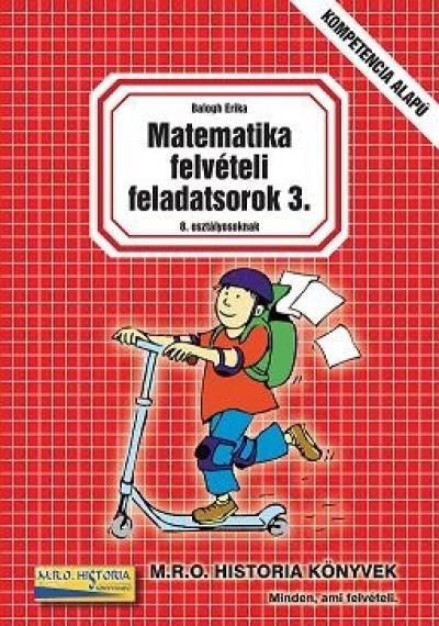 Balogh Erika - Matematika felvételi feladatsorok 3. - 8. osztályosoknak