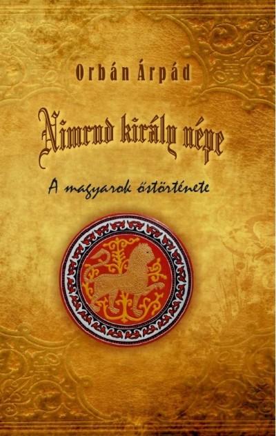 Orbán Árpád - Nimrud király népe