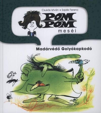 Csukás István - Pom Pom meséi - Madárvédő Golyókapkodó
