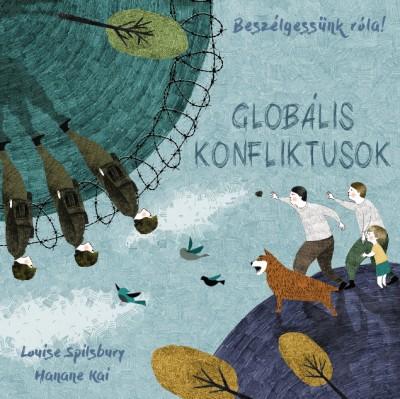 Louise Spilsbury - Beszélgessünk róla! - Globális konfliktusok