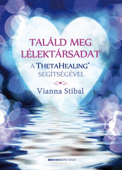 Vianna Stibal - Találd meg lélektársadat a ThetaHealing segítségével