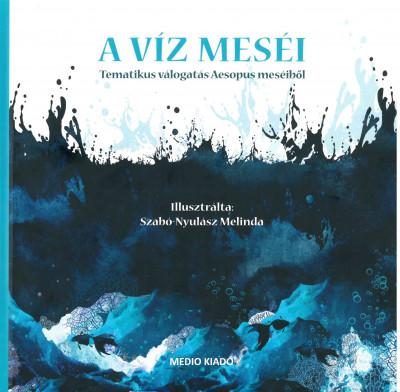 Katona Zsuzsa  (Szerk.) - A Víz meséi