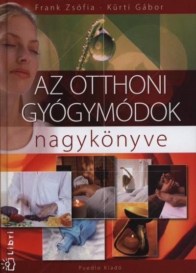 Frank Zsófia - Kürti Gábor - Az otthoni gyógymódok nagykönyve