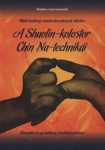 Dr. Yang Jwing-Ming - A Shaolin-kolostor Chin Na-technikái