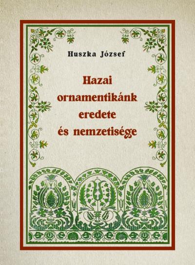 Huszka József - Hazai ornamentikánk eredete és nemzetisége