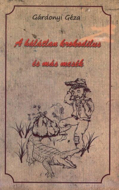 Gárdonyi Géza - A hálátlan krokodilus és más mesék