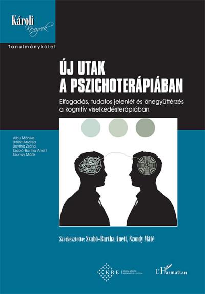 Szabó-Bartha Anett  (Szerk.) - Szondy Máté  (Szerk.) - Új utak a pszichoterápiában