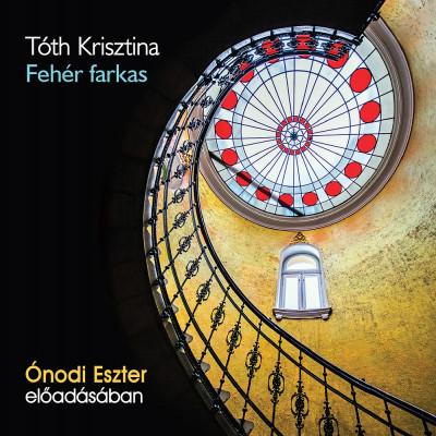 Tóth Krisztina - Ónodi Eszter - Fehér farkas - Hangoskönyv  - MP3