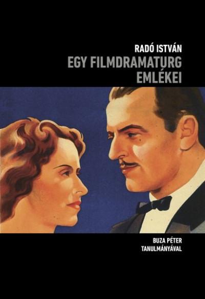 Radó István - Buza Péter  (Szerk.) - Egy filmdramaturg emlékei