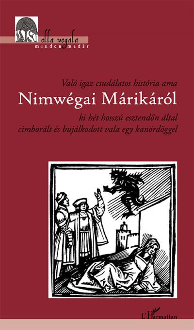 - Való igaz csudálatos história ama Nimwégai Márikáról ki hét hosszú esztendőn által cimborált és bujálkodott vala egy kanördöggel